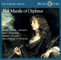The Purcell Circle – The Mantle of Orpheus by Kirkby ,   Tubb ,   Nichols ,   King ,   Cornwell ,   Grant ,   Thomas ,   The Consort of Musicke