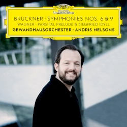Bruckner: Symphonies nos. 6 & 9 / Wagner: Parsifal Prelude & Siegfried Idyll by Bruckner ,   Wagner ;   Gewandhausorchester Leipzig ,   Andris Nelsons