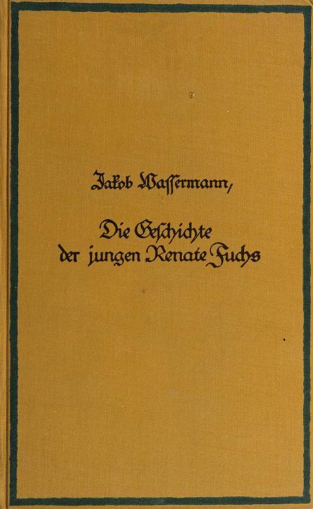 Die geschichte der jungen Renate Fuchs by Jakob Wassermann