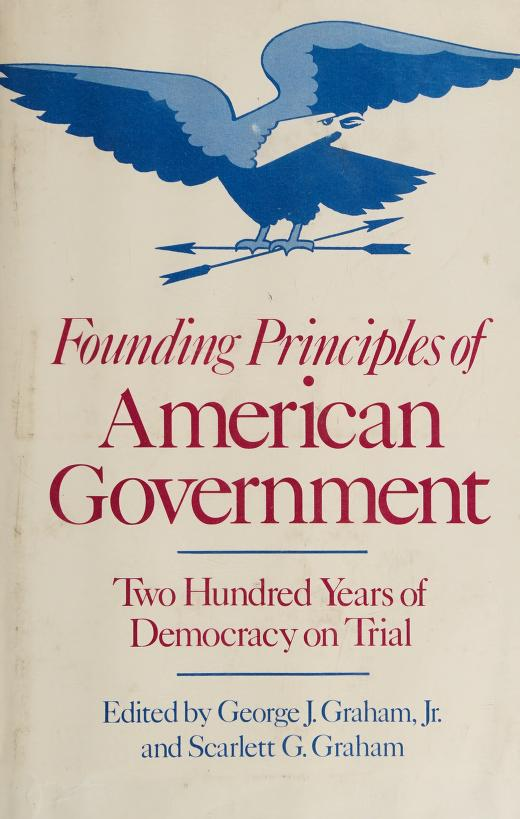 Founding principles of American government by edited by George J. Graham, Jr. and Scarlett G. Graham.