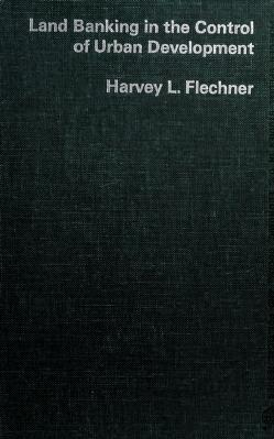 Cover of: Land banking in the control of urban development | Harvey L. Flechner