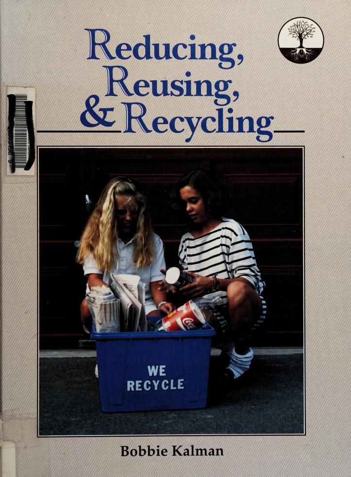 Reducing, reusing, and recycling by Bobbie Kalman